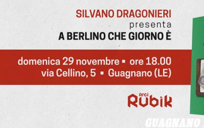 """Domenica al Rubik di Guagnano Silvano Dragonieri presenta """"A Berlino che giorno è"""""""