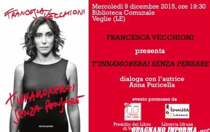 """Mercoledì 9 dicembre Francesca Vecchioni presenta il suo ultimo libro """"T'innamorerai senza pensare"""". La scrittrice sarà ospite del Presidio del Libro di Veglie"""