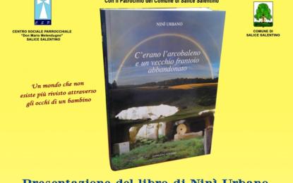 """Il 10 dicembre nel Centro Sociale Parrocchiale di Salice Salentino si presenta """"C'erano l'arcobaleno e un vecchio frantoio abbandonato"""" di Ninì Urbano"""